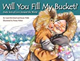 Will You Fill My Bucket?: Daily Acts of Love Around the World