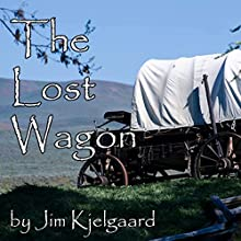 The Lost Wagon (       UNABRIDGED) by Jim Kjelgaard Narrated by Jim Roberts