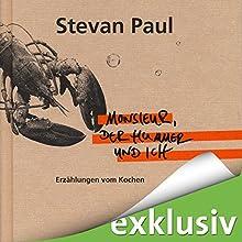 Monsieur, der Hummer und ich: Erzählungen vom Kochen (       ungekürzt) von Stevan Paul Gesprochen von: Richard Barenberg