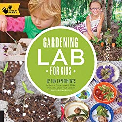 Gardening Lab for Kids: 52 Fun Experiments to Learn, Grow, Harvest, Make, Play, and Enjoy Your Garden (Lab Series)