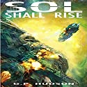 Sol Shall Rise: The Pike Chronicles Book 1 (       UNABRIDGED) by G. P. Hudson Narrated by Liam Owen