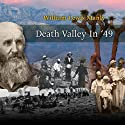 Death Valley In '49 (       UNABRIDGED) by William Lewis Manly Narrated by Andre Stojka