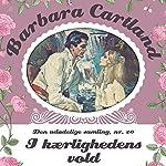 I kærlighedens vold (Barbara Cartland - Den udødelige samling 20) | Barbara Cartland