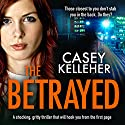 The Betrayed Audiobook by Casey Kelleher Narrated by Alison Campbell