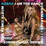 Kesha - I Am The Dance Commander + I Command You To Dance : The Remix Album