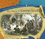 The Colony Of Connecticut: A Primary Source History (Primary Source Library of the Thirteen Colonies and the Lost Colony.)