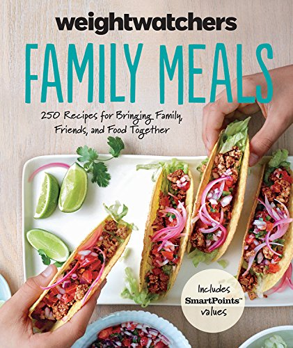 Weight Watchers Family Meals: 250 Recipes for Bringing Family, Friends, and Food Together by Weight Watchers