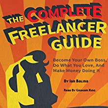 The Complete Freelancer Guide: Become Your Own Boss, Do What You Love, and Make Money Doing It Audiobook by  Peer Hustle, Ian Balina Narrated by Graham King