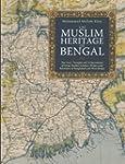 The Muslim Heritage of Bengal: The Li...