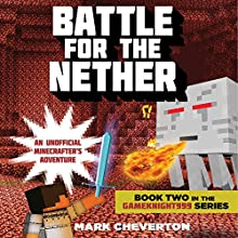 Battle for the Nether: Book Two in the Gameknight999 Series: An Unofficial Minecrafter's Adventure Audiobook by Mark Cheverton Narrated by Chris Sorensen