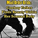 Mail Order Bride: Cowboy Father Finds Beauty Within Her Scarred Body Audiobook by Vanessa Carvo Narrated by Joe Smith
