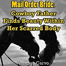 Mail Order Bride: Cowboy Father Finds Beauty Within Her Scarred Body (       UNABRIDGED) by Vanessa Carvo Narrated by Joe Smith