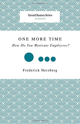 One More Time: How Do You Motivate Employees? (Harvard Business Review Classics)