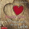 Ich versprach dir die Liebe Hörbuch von Priscille Sibley Gesprochen von: David Nathan