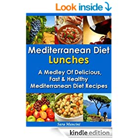 Mediterranean Diet Lunches - A Medley of Delicious, Fast and Healthy Mediterranean Diet Recipes (The Mediterranean Diet Recipes Book 2)