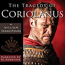 The Tragedy of Coriolanus (       UNABRIDGED) by William Shakespeare Narrated by B.J. Harrison