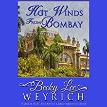 Hot Winds from Bombay (       UNABRIDGED) by Becky Lee Weyrich Narrated by Parisa Johnston