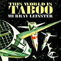 This World Is Taboo Audiobook by Murray Leinster Narrated by Victor Bevine