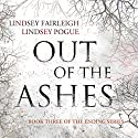 Out of the Ashes: The Ending Series, #3 Audiobook by Lindsey Fairleigh, Lindsey Pogue Narrated by Natalie Duke