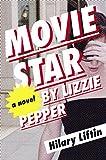 Movie Star by Lizzie Pepper: A Novel