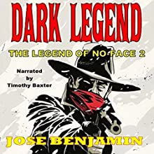 Dark Legend: The Legend of No-Face, Book 2 Audiobook by Jose Benjamin Narrated by Timothy Baxter
