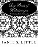 img - for Big Book of Kaleidoscopes: A Coloring Book for Adults: Over 100 Kaleidoscopes to Color! by Janie S. Little (2015-06-03) book / textbook / text book