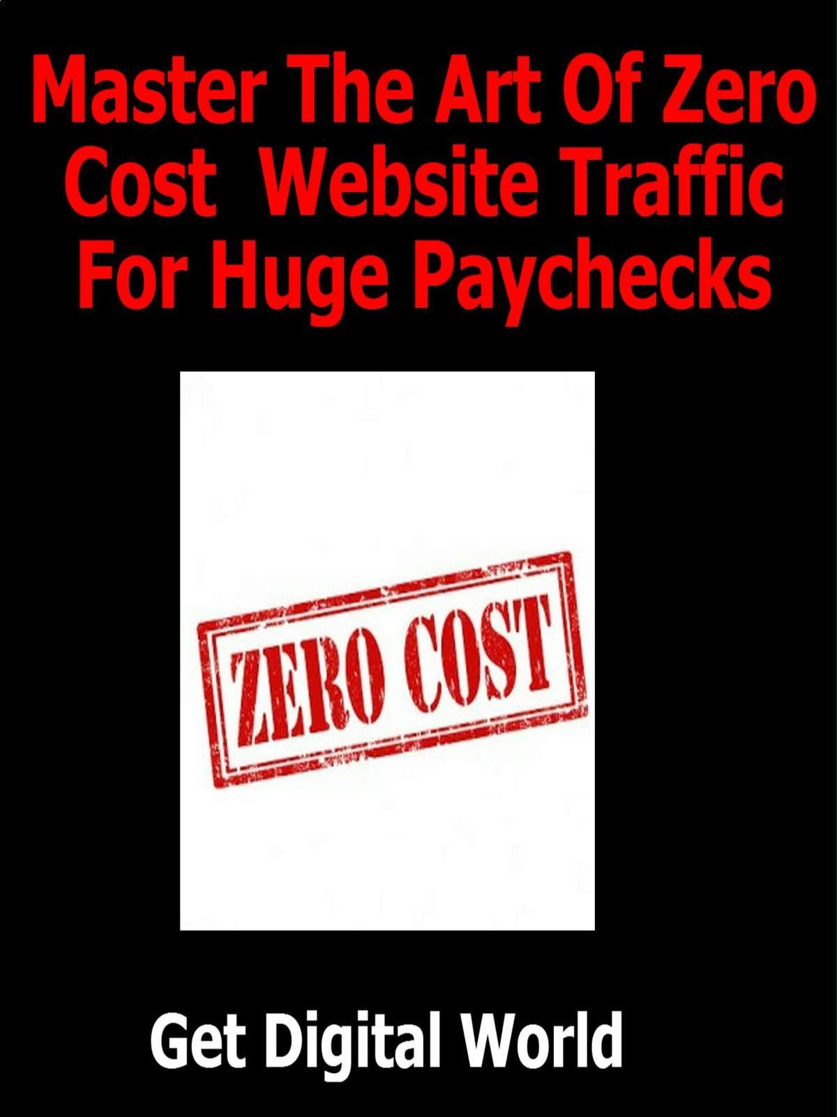 Master The Art Of Zero Cost Website Traffic For Huge Paychecks