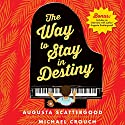 The Way to Stay in Destiny (       UNABRIDGED) by Augusta Scattergood Narrated by Michael Crouch