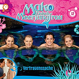 Vertrauenssache (Mako - Einfach Meerjungfrau 12) Hörspiel