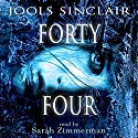 Forty-Four: 44, Book 1 (       UNABRIDGED) by Jools Sinclair Narrated by Sarah Zimmerman