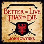 Better to Live than to Die | John Gwynne