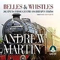 Belles and Whistles: Journeys Through Time on Britain's Trains Hörbuch von Andrew Martin Gesprochen von: Gordon Griffin