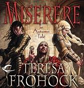 Miserere: An Autumn Tale | [Teresa Frohock]