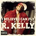 I Believe I Can Fly: The Best Of R.Kelly [Explicit]