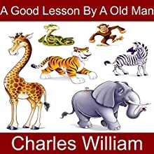 A Good Lesson by a Old Man Audiobook by Charles William Narrated by Charles William