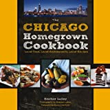 The Chicago Homegrown Cookbook: Local Food, Local Restaurants, Local Recipes (Homegrown Cookbooks) ~ Heather Lalley