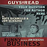 Your Question for Author Here: A Story from Guys Read: Funny Business | Jon Scieszka,Kate DiCamillo