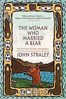 The Woman Who Married a Bear: An Alaskan Mystery, Straley, John