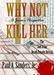 WHY NOT  KILL HER: A Juror's Perspect...