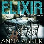 Elixir: Red Plague Trilogy, Book 1 | Anna Abner