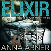 Elixir: Red Plague Trilogy, Book 1 | Anna Abner