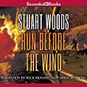 Run Before the Wind (       UNABRIDGED) by Stuart Woods Narrated by Rick Holmes, John Keating