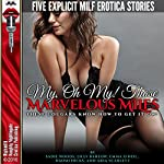 My, Oh My! Those Marvelous MILFs: These Cougars Know How to Get It On!: Five Explicit MILF Erotica Stories | Sadie Woods,Lilly Barlow,Emma O'Neil,Naomi Hicks,Aria Scarlett