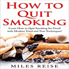How to Quit Smoking: Learn How to Quit Smoking for Good with Modern Tried and True Techniques! Hörbuch von Miles Reise Gesprochen von: David Boyd