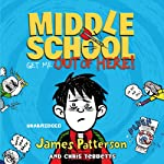 Middle School: Get Me Out of Here! (       UNABRIDGED) by James Patterson, Chris Tebbetts Narrated by Bryan Kennedy