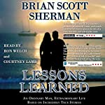 Lessons Learned: An Ordinary Man, Extraordinary Life   Brian Scott Sherman