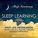 Past Life Regression, Discover Past Lives: Sleep Learning, Hypnosis, Relaxation, Meditation & Affirmations Speech by  Jupiter Productions Narrated by Anna Thompson