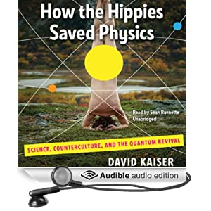 How the Hippies Saved Physics: Science, Counterculture, and the Quantum Revival (Unabridged)
