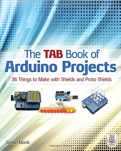 The TAB Book of Arduino Projects: 36 Things to Make with Shields and Proto Shields by McGraw-Hill/TAB Electronics