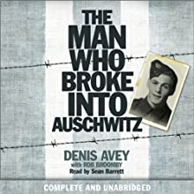 The Man Who Broke into Auschwitz: A True Story of World War II (       UNABRIDGED) by Denis Avey, Rob Broomby Narrated by Sean Barrett